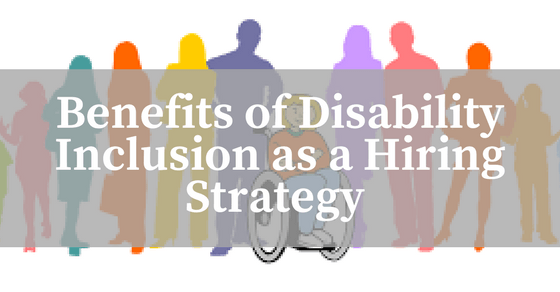 4 Benefits of Having Disability Inclusion as a Hiring Strategy.
