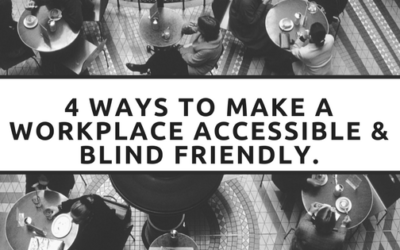 How to make a Workplace Accessible & Blind Friendly.
